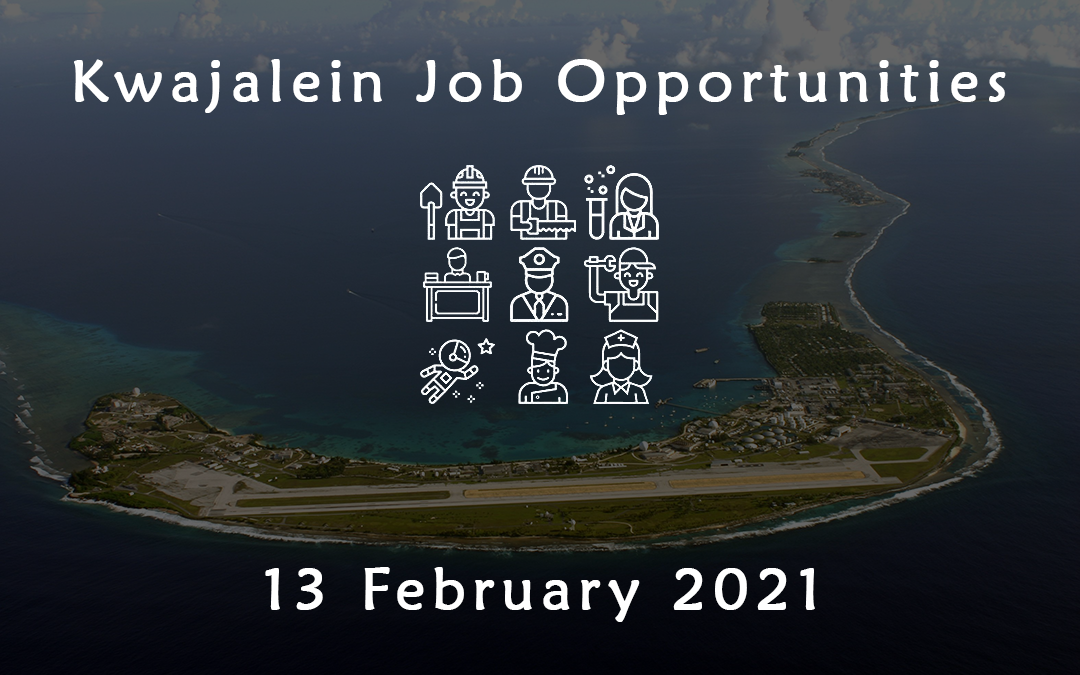 Kwajalein Job Opportunities – 13 February 2021